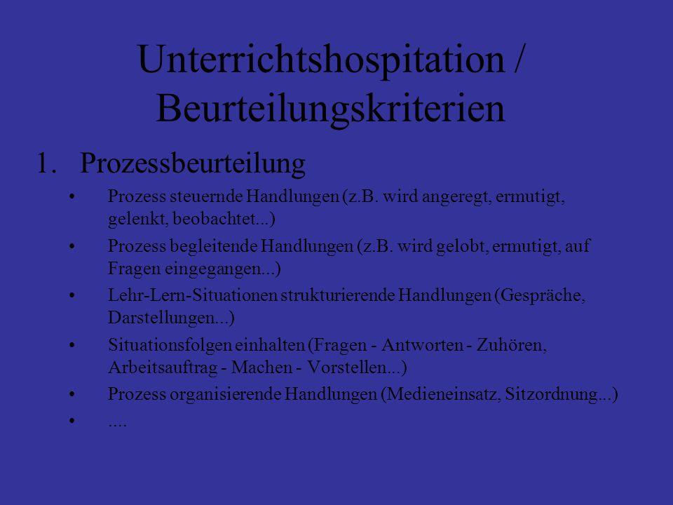 Unterrichtshospitation / Beurteilungskriterien 1.Prozessbeurteilung Prozess steuernde Handlungen (z.B.