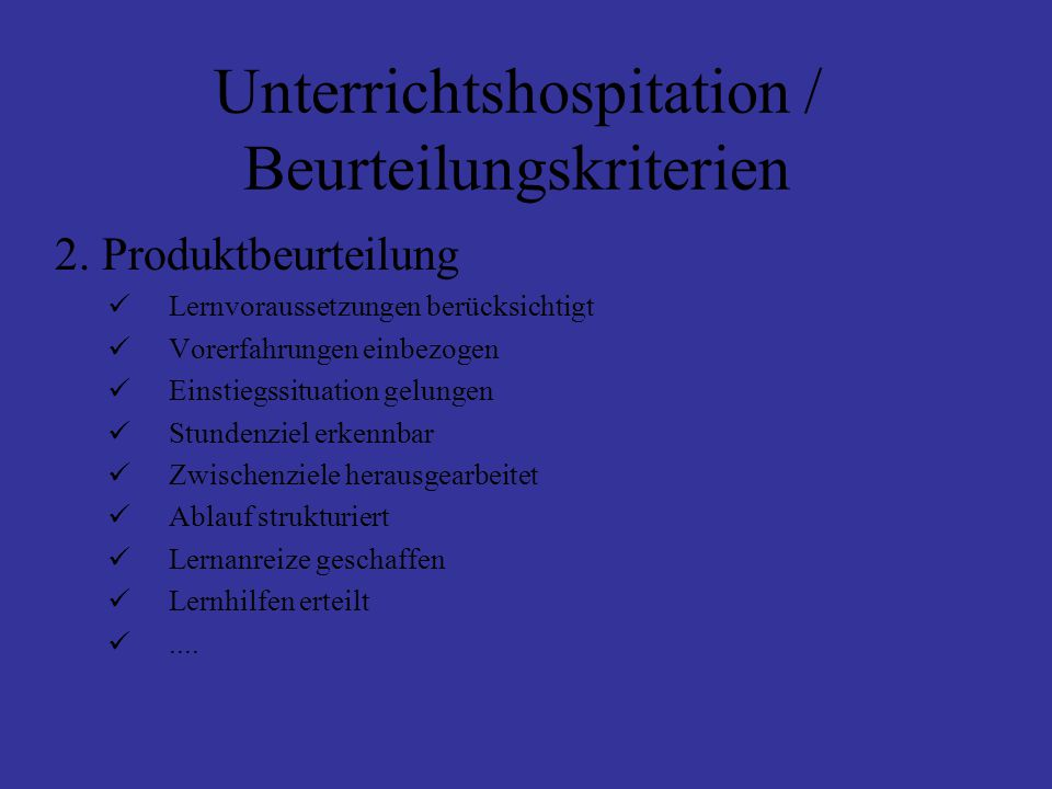 Unterrichtshospitation / Beurteilungskriterien 1.Prozessbeurteilung Prozess steuernde Handlungen (z.B. wird angeregt, ermutigt, gelenkt, beobachtet...