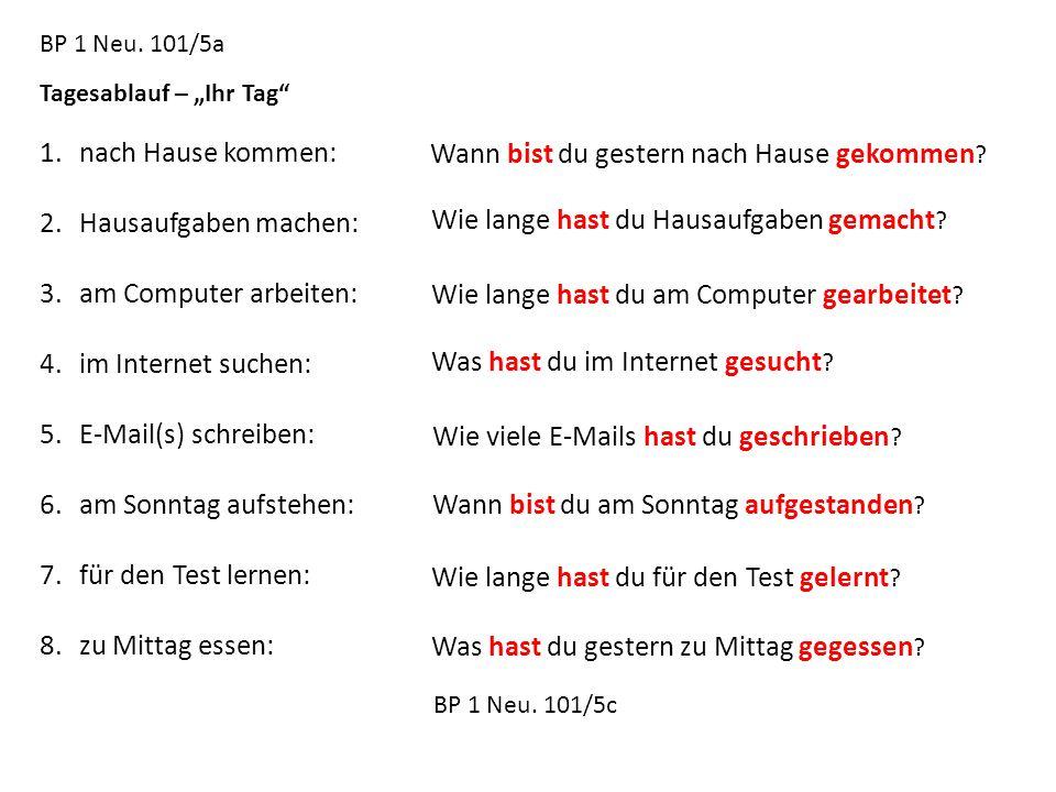 """BP 1 Neu. 101/5a Tagesablauf – """"Ihr Tag"""" 1.nach Hause kommen: 2.Hausaufgaben machen: 3.am Computer arbeiten: 4.im Internet suchen: 5.E-Mail(s) schreib"""