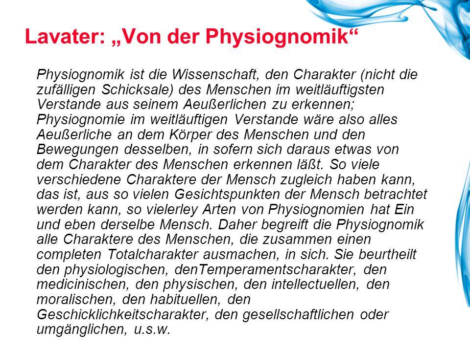 """Lavater: """"Von der Physiognomik"""" Physiognomik ist die Wissenschaft, den Charakter (nicht die zufälligen Schicksale) des Menschen im weitläuftigsten Ver"""