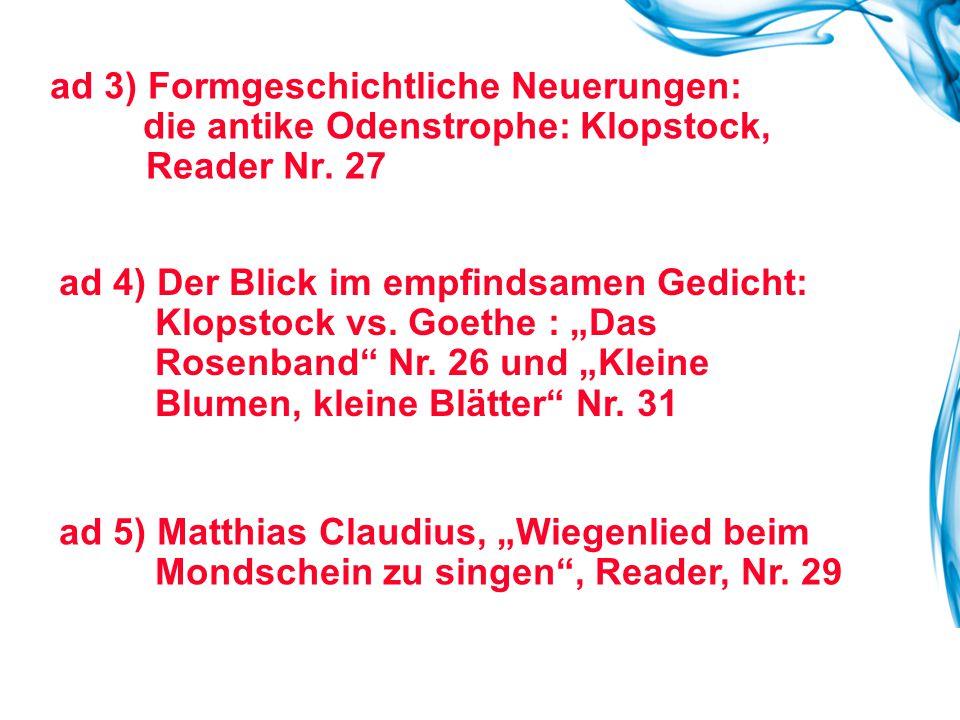 """ad 3) Formgeschichtliche Neuerungen: die antike Odenstrophe: Klopstock, Reader Nr. 27 ad 5) Matthias Claudius, """"Wiegenlied beim Mondschein zu singen"""","""