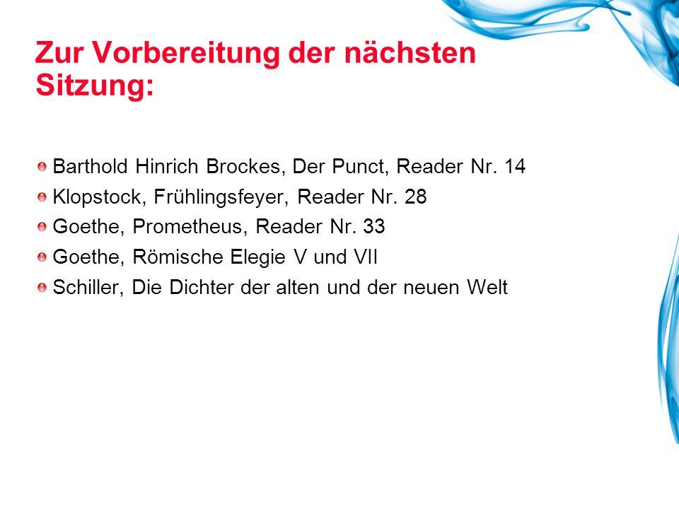 Barthold Hinrich Brockes, Der Punct, Reader Nr. 14 Klopstock, Frühlingsfeyer, Reader Nr. 28 Goethe, Prometheus, Reader Nr. 33 Goethe, Römische Elegie