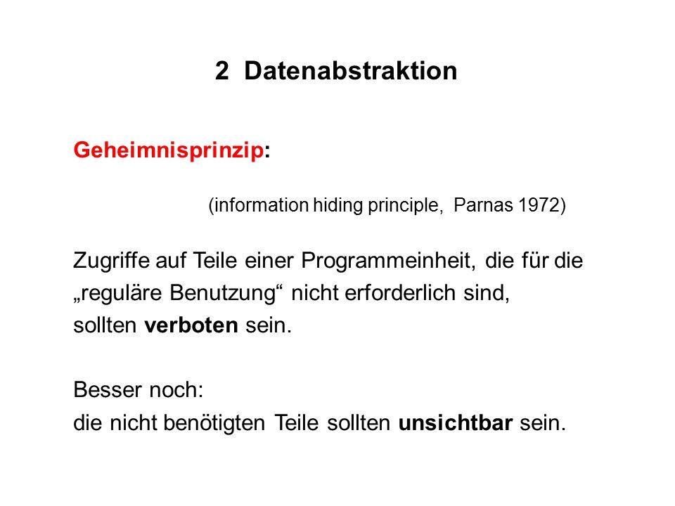 """2 Datenabstraktion Geheimnisprinzip: (information hiding principle, Parnas 1972) Zugriffe auf Teile einer Programmeinheit, die für die """"reguläre Benut"""