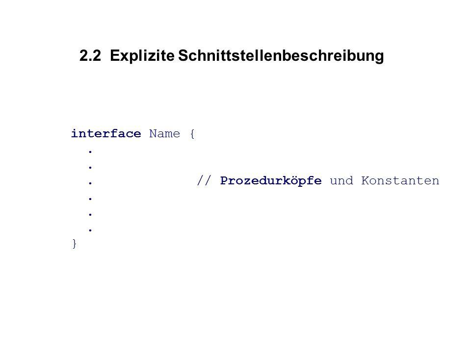 2.2 Explizite Schnittstellenbeschreibung interface Name {.. // Prozedurköpfe und Konstanten. }
