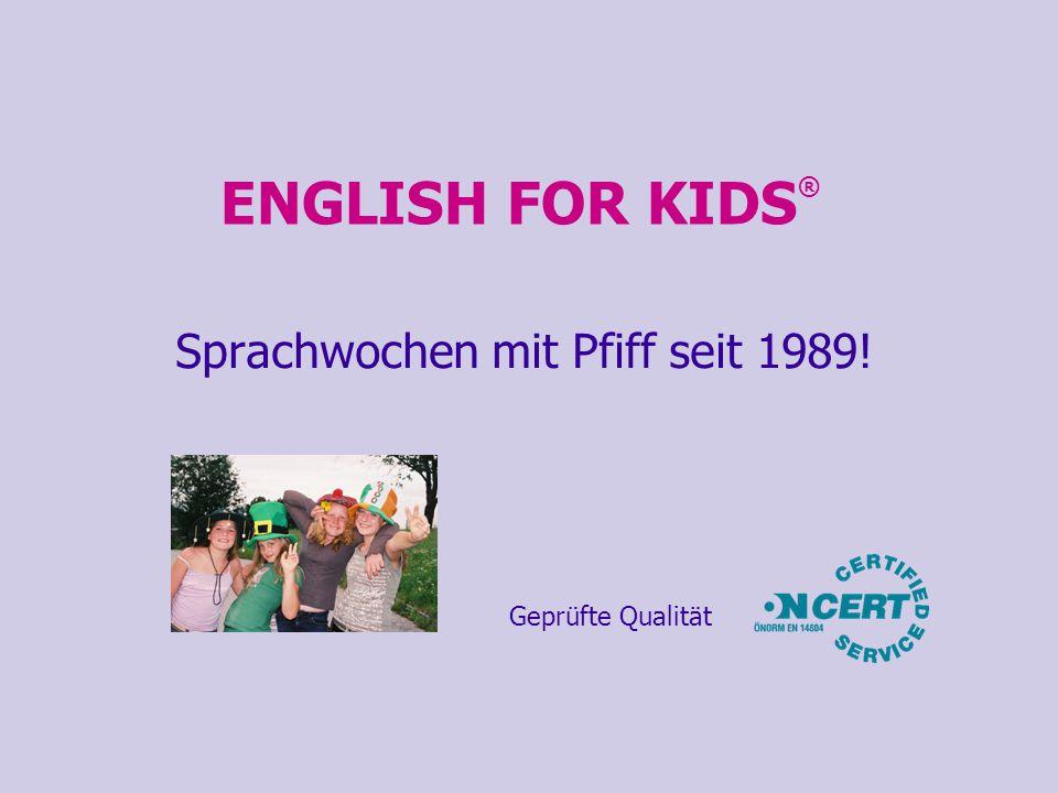 ENGLISH FOR KIDS ® Sprachwochen mit Pfiff seit 1989! Geprüfte Qualität