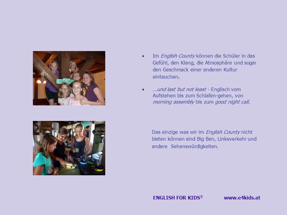 Im English County können die Schüler in das Gefühl, den Klang, die Atmosphäre und sogar den Geschmack einer anderen Kultur eintauchen. …und last but n