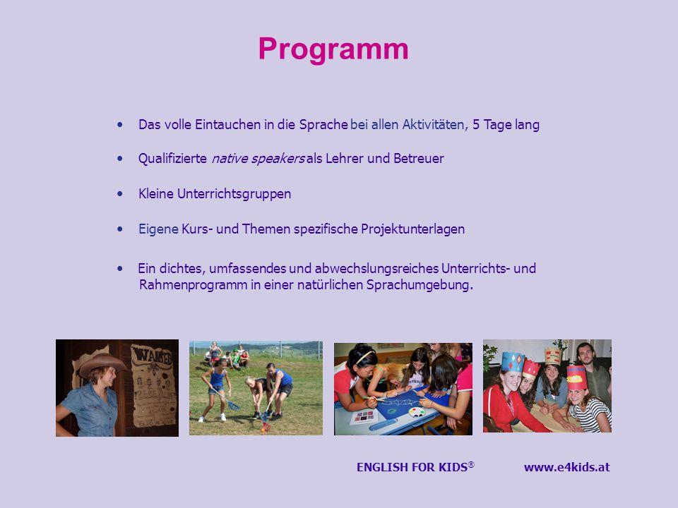 Programm Das volle Eintauchen in die Sprache bei allen Aktivitäten, 5 Tage lang Qualifizierte native speakers als Lehrer und Betreuer Kleine Unterrich