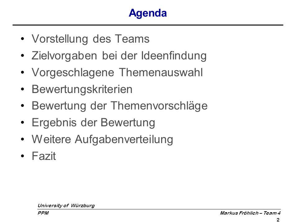 University of Würzburg PPM Markus Fröhlich – Team 4 3 Vorstellung des Teams Christian Bergner Markus Fröhlich Mathias Rohlfs Moritz Mohrmann Sven Hesselbach