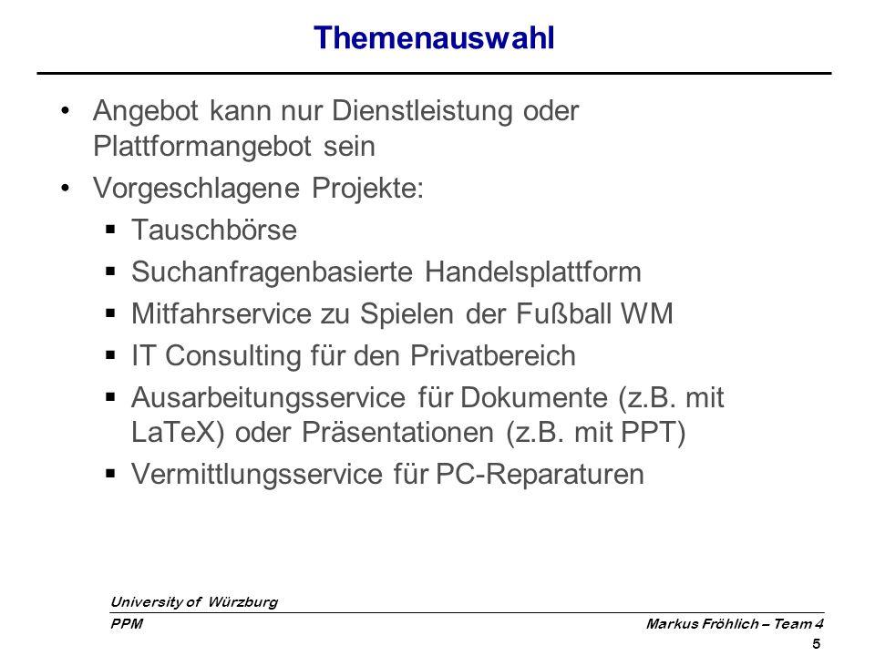 University of Würzburg PPM Markus Fröhlich – Team 4 6 Bewertungskriterien Machbarkeit (9) Praktischer Nutzen (8) Popularität (7) Wirtschaftlichkeit (6) Zeitaufwand (5) Wartungskosten (5) Risiko (4) Innovation (4)