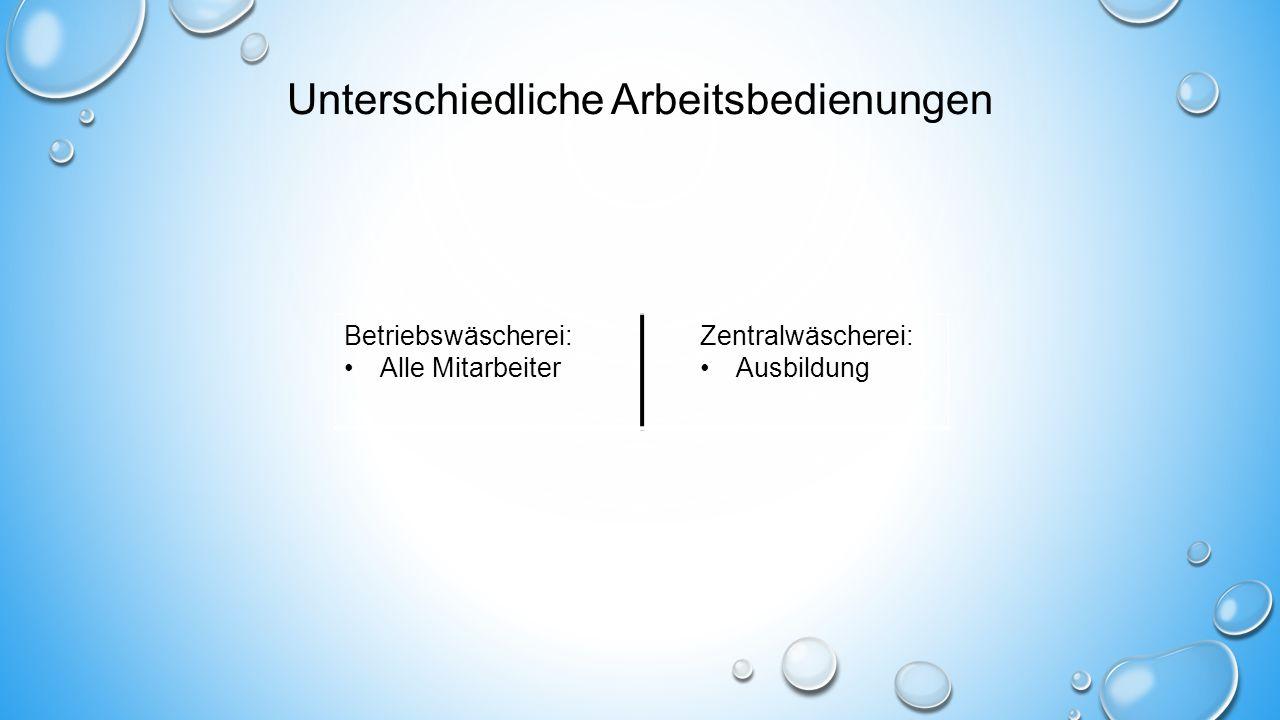 Unterschiedliche Arbeitsbedienungen Betriebswäscherei: Alle Mitarbeiter Zentralwäscherei: Ausbildung