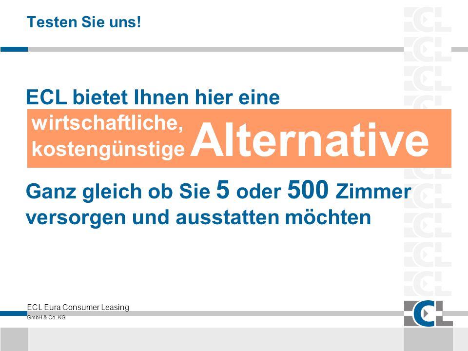ECL Eura Consumer Leasing GmbH & Co. KG Testen Sie uns! ECL bietet Ihnen hier eine wirtschaftliche, kostengünstige Alternative Ganz gleich ob Sie 5 od