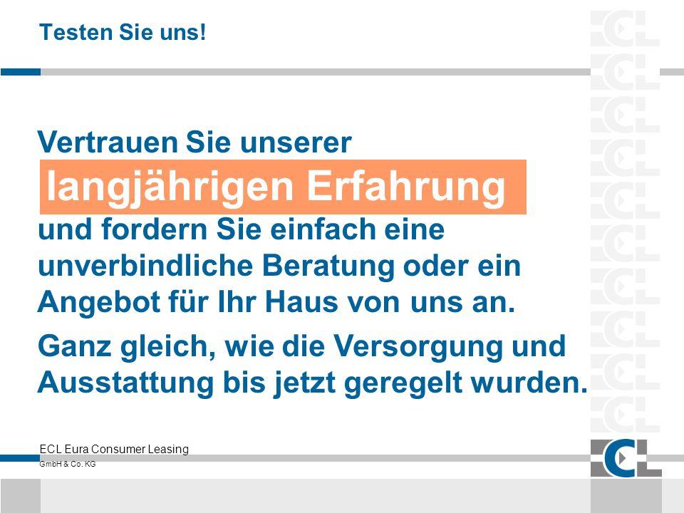 ECL Eura Consumer Leasing GmbH & Co. KG Testen Sie uns! Vertrauen Sie unserer langjährigen Erfahrung und fordern Sie einfach eine unverbindliche Berat