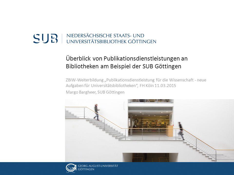 """05. Dezember 2012 Überblick von Publikationsdienstleistungen an Bibliotheken am Beispiel der SUB Göttingen ZBIW-Weiterbildung """"Publikationsdienstleist"""