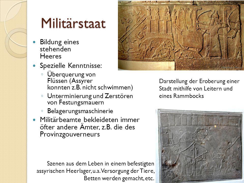 Militärstaat Bildung eines stehenden Heeres Spezielle Kenntnisse: ◦ Überquerung von Flüssen (Assyrer konnten z.B. nicht schwimmen) ◦ Unterminierung un