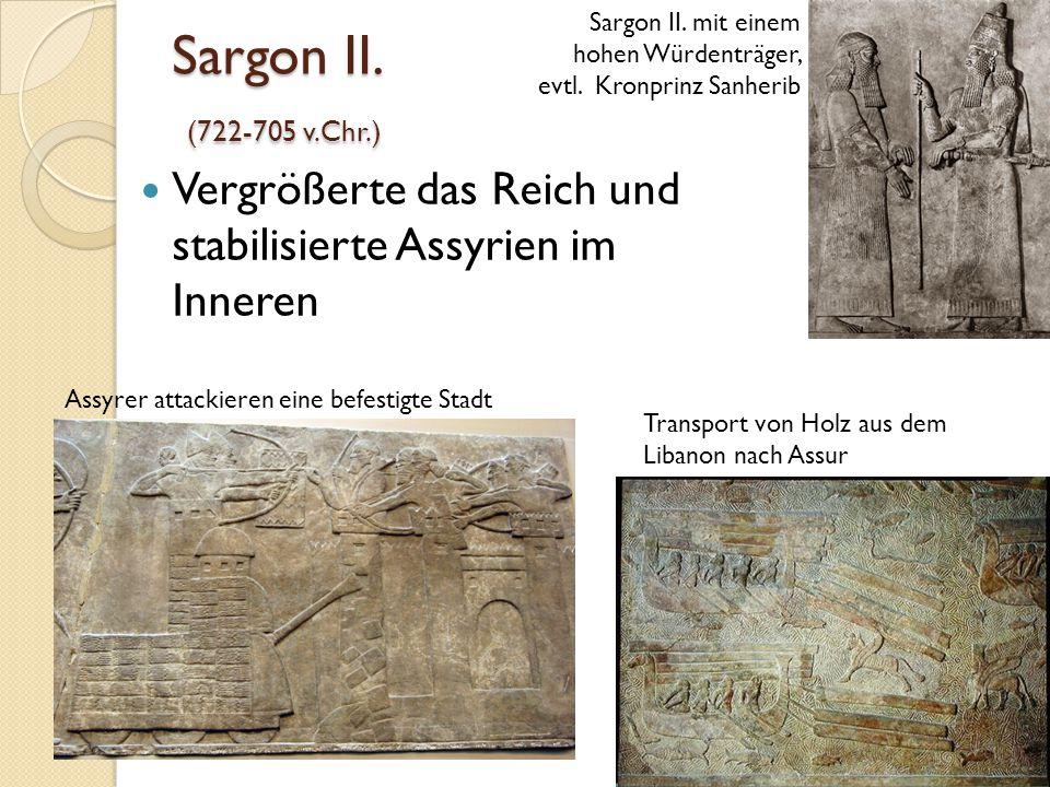 Sargon II. (722-705 v.Chr.) Vergrößerte das Reich und stabilisierte Assyrien im Inneren Sargon II. mit einem hohen Würdenträger, evtl. Kronprinz Sanhe