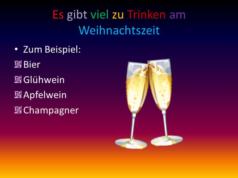 Es gibt viel zu Trinken am Weihnachtszeit Zum Beispiel: Bier Glühwein Apfelwein Champagner