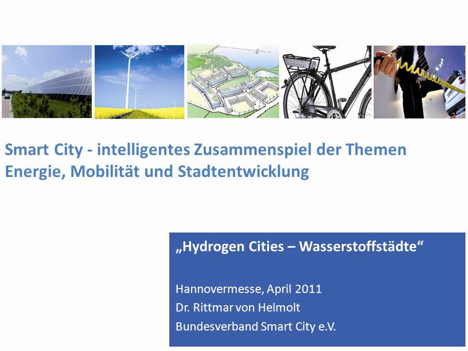 """Smart City - intelligentes Zusammenspiel der Themen Energie, Mobilität und Stadtentwicklung """"Hydrogen Cities – Wasserstoffstädte Hannovermesse, April 2011 Dr."""