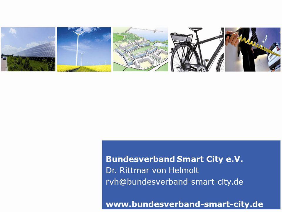 Bundesverband Smart City e.V. Dr. Rittmar von Helmolt rvh@bundesverband-smart-city.de www.bundesverband-smart-city.de