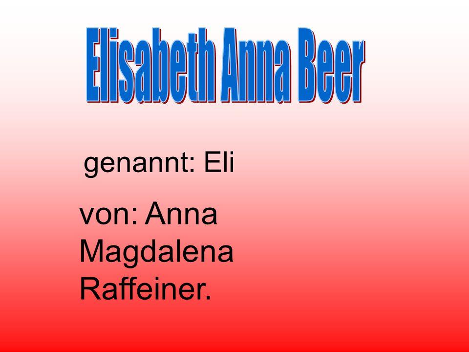 genannt: Eli von: Anna Magdalena Raffeiner.