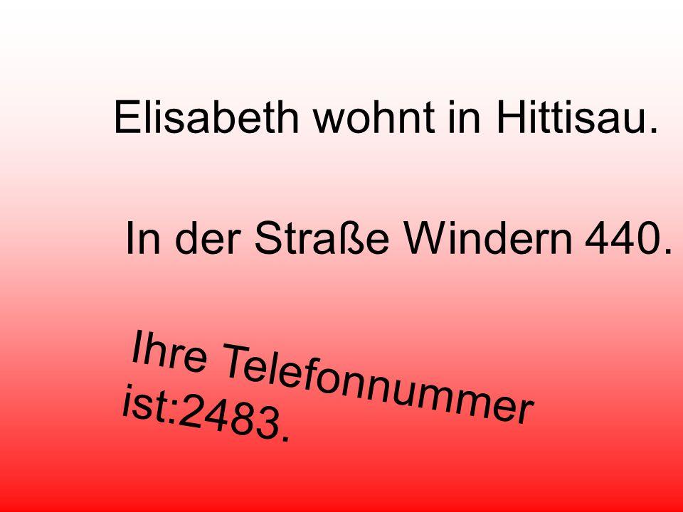 Elisabeth wohnt in Hittisau.In der Straße Windern 440.