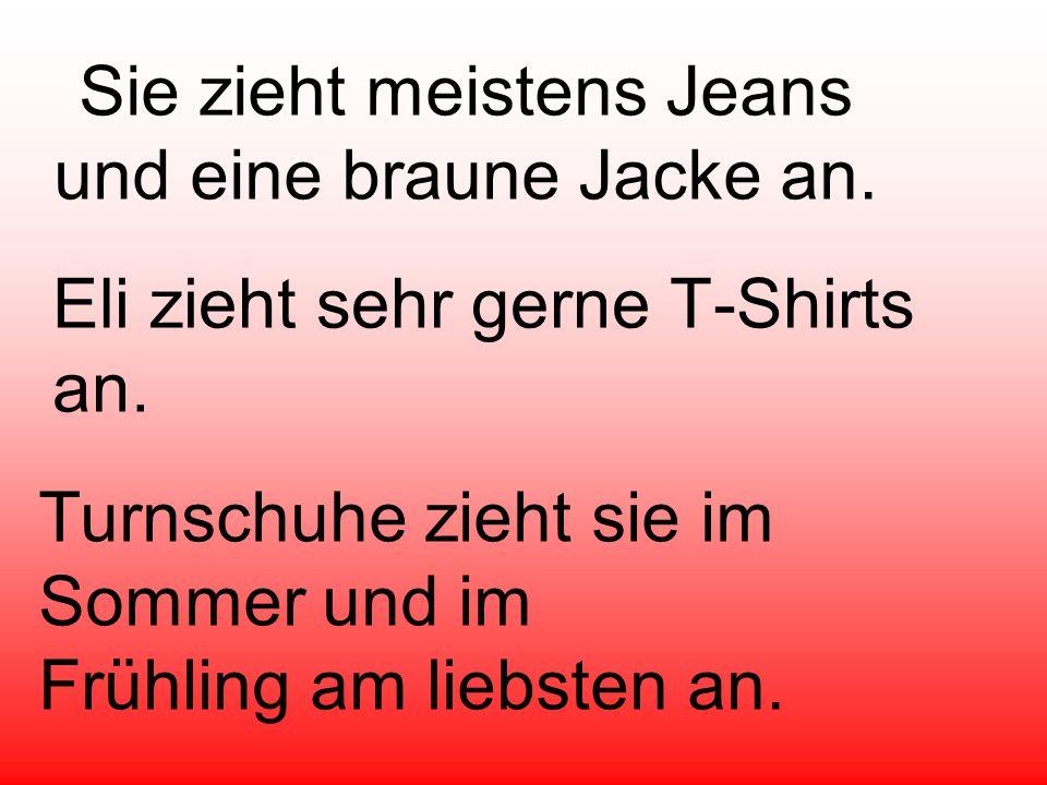 Sie zieht meistens Jeans und eine braune Jacke an.