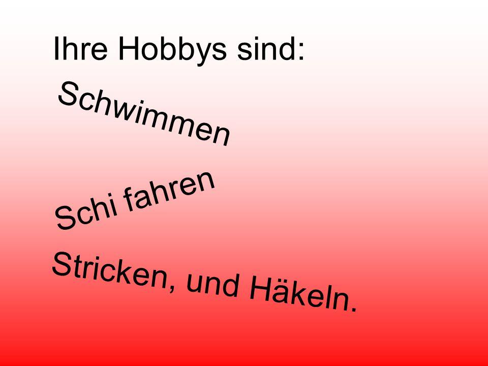 Ihre Hobbys sind: Schwimmen S c h i f a h r e n Stricken, und Häkeln.