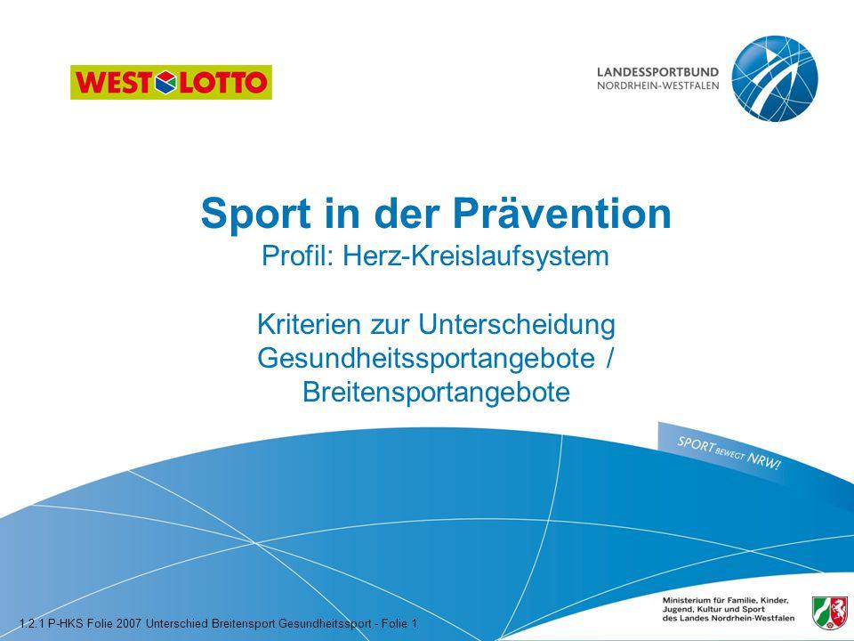 Sport in der Prävention Profil: Herz-Kreislaufsystem Kriterien zur Unterscheidung Gesundheitssportangebote / Breitensportangebote 1.2.1 P-HKS Folie 2007 Unterschied Breitensport Gesundheitssport - Folie 1