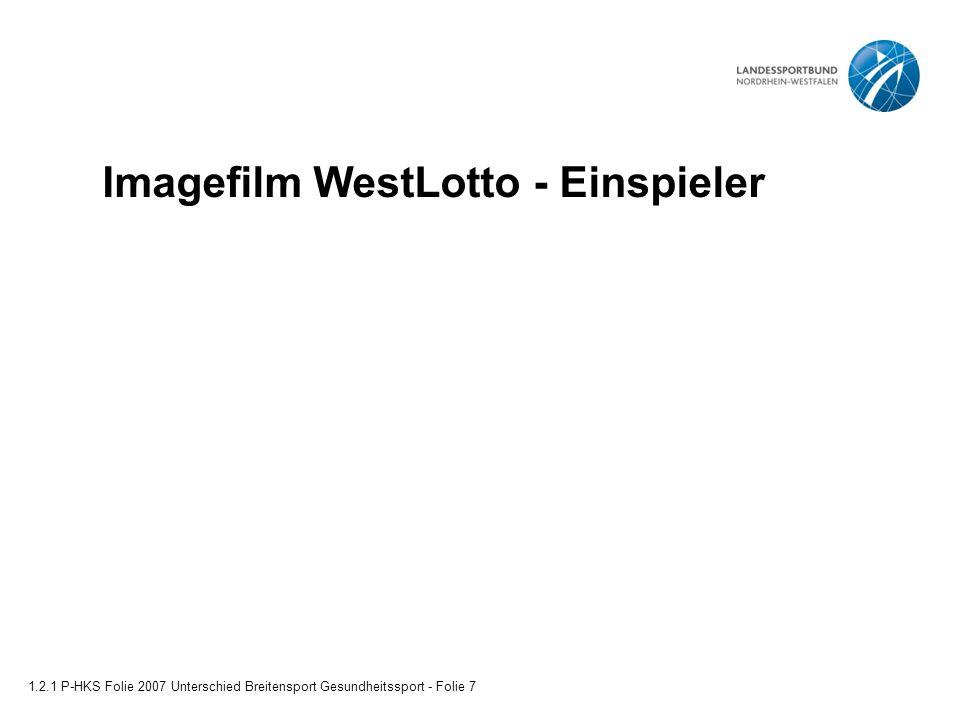 Imagefilm WestLotto - Einspieler 1.2.1 P-HKS Folie 2007 Unterschied Breitensport Gesundheitssport - Folie 7
