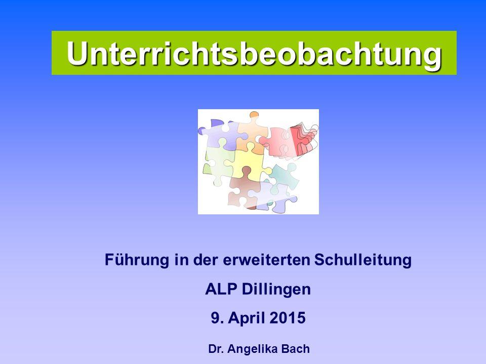 Unterrichtsbeobachtung Dr.Angelika Bach Führung in der erweiterten Schulleitung ALP Dillingen 9.