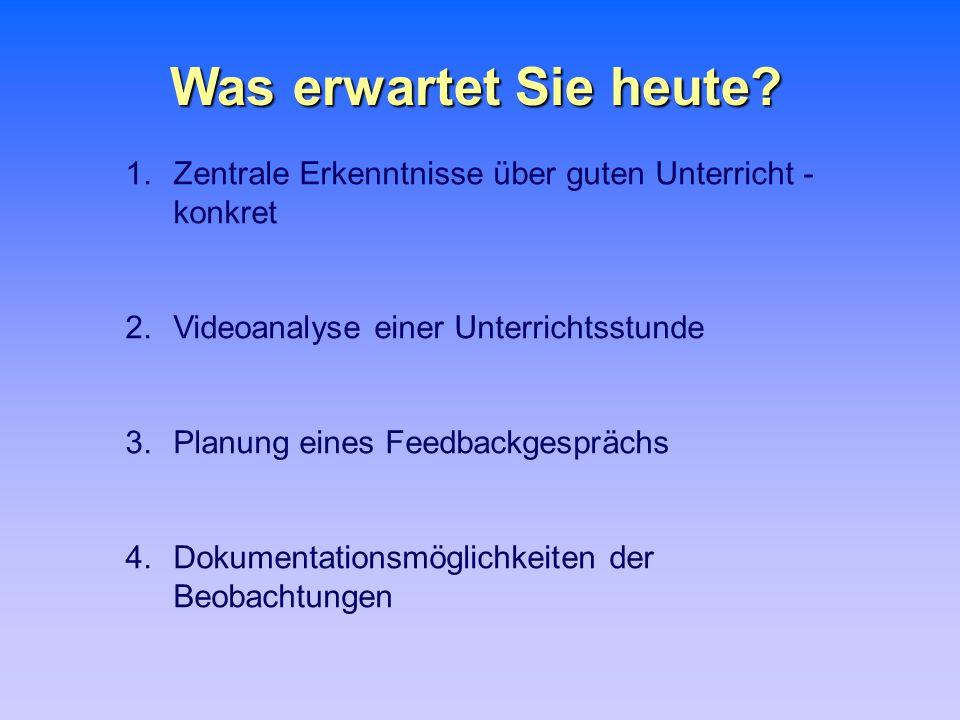 Was erwartet Sie heute? 1.Zentrale Erkenntnisse über guten Unterricht - konkret 2.Videoanalyse einer Unterrichtsstunde 3.Planung eines Feedbackgespräc
