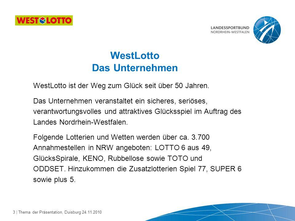3 | Thema der Präsentation, Duisburg 24.11.2010 WestLotto Das Unternehmen WestLotto ist der Weg zum Glück seit über 50 Jahren. Das Unternehmen veranst