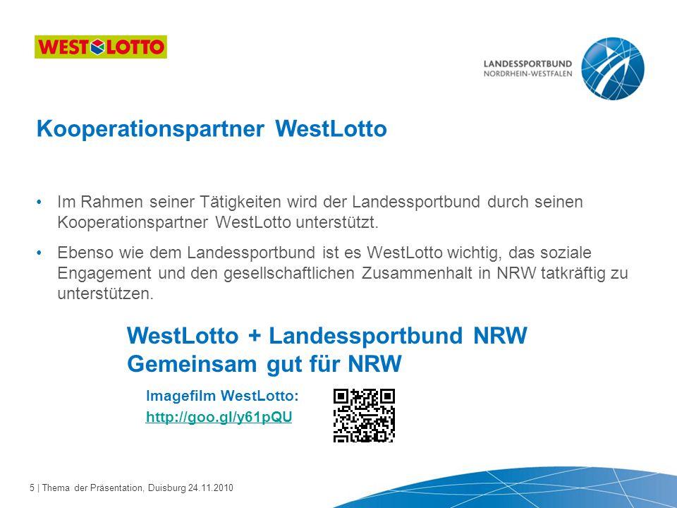 5 | Thema der Präsentation, Duisburg 24.11.2010 Im Rahmen seiner Tätigkeiten wird der Landessportbund durch seinen Kooperationspartner WestLotto unter