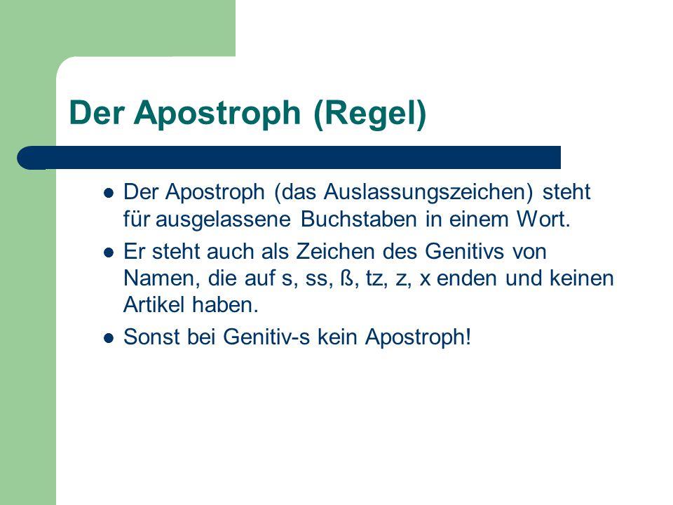 Der Apostroph (Regel) Der Apostroph (das Auslassungszeichen) steht für ausgelassene Buchstaben in einem Wort. Er steht auch als Zeichen des Genitivs v