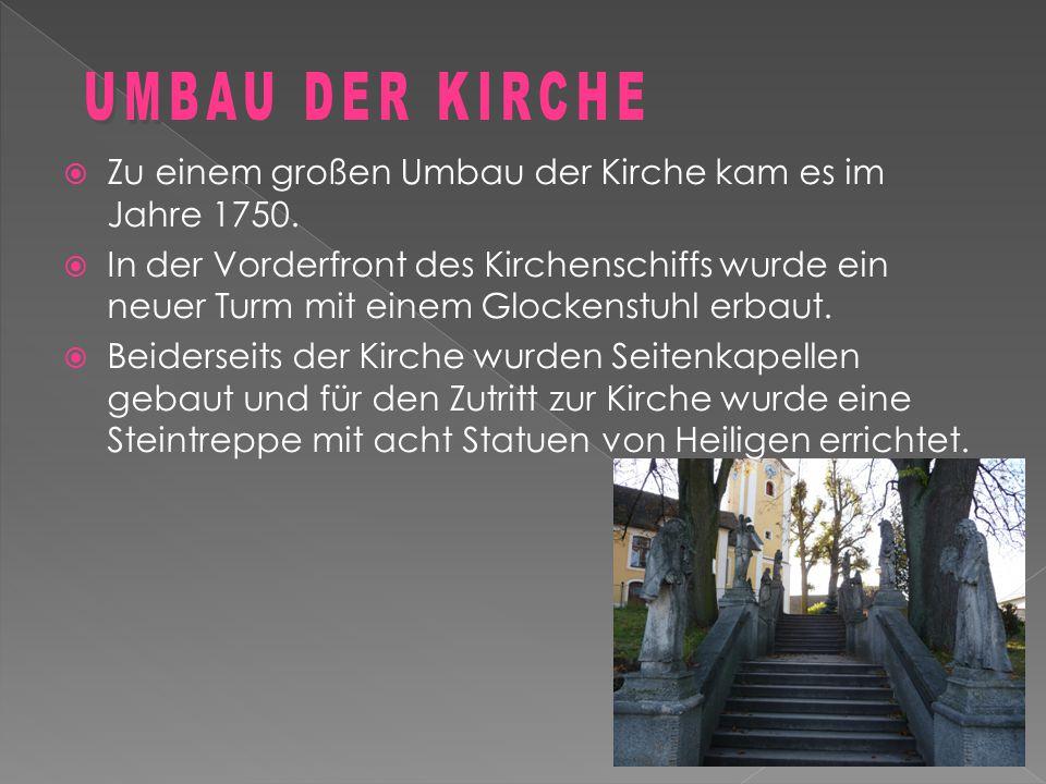  Zu einem großen Umbau der Kirche kam es im Jahre 1750.