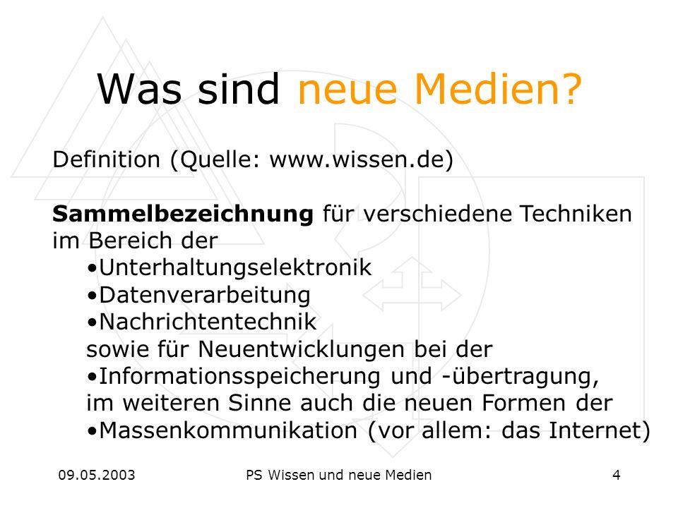 09.05.2003PS Wissen und neue Medien4 Was sind neue Medien? Definition (Quelle: www.wissen.de) Sammelbezeichnung für verschiedene Techniken im Bereich