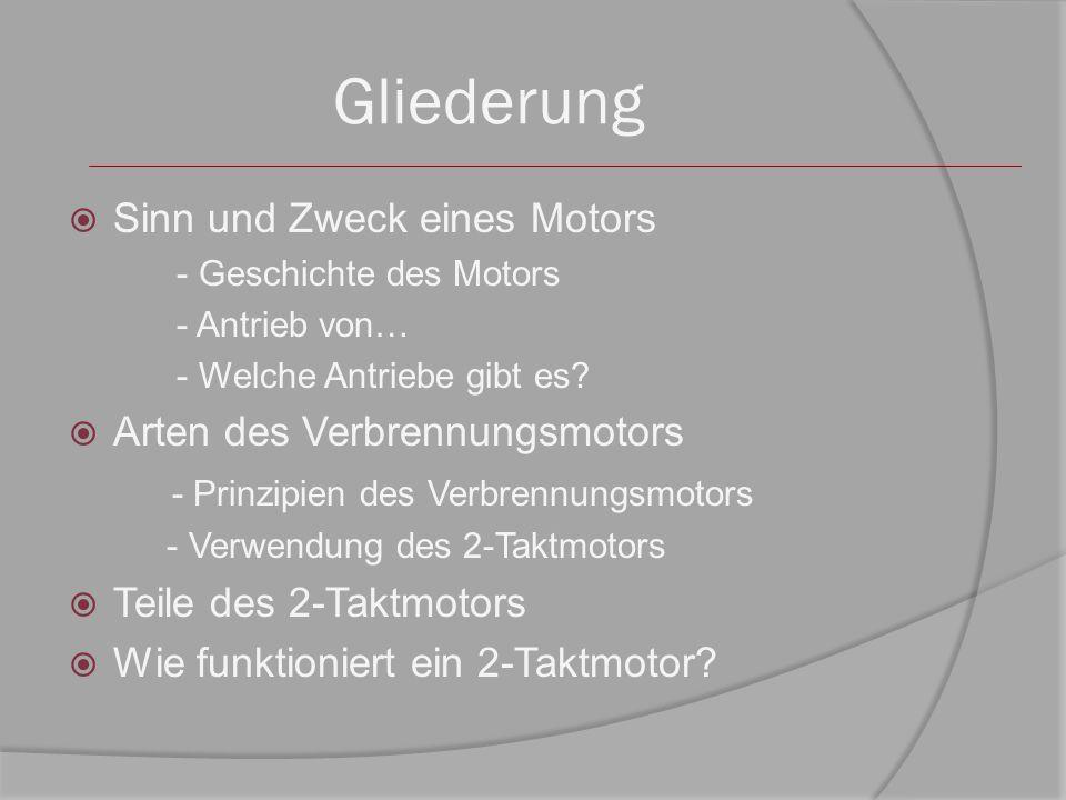Gliederung  Sinn und Zweck eines Motors - Geschichte des Motors - Antrieb von… - Welche Antriebe gibt es?  Arten des Verbrennungsmotors - Prinzipien
