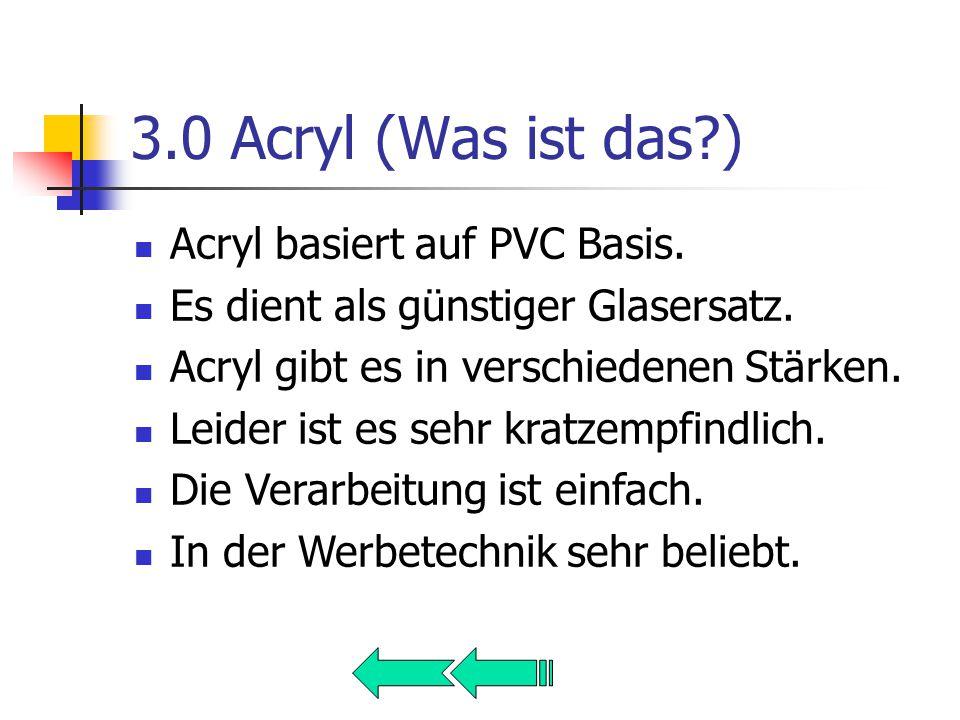 3.0 Acryl (Was ist das ) Acryl basiert auf PVC Basis.