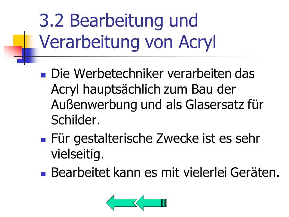 3.2 Bearbeitung und Verarbeitung von Acryl Die Werbetechniker verarbeiten das Acryl hauptsächlich zum Bau der Außenwerbung und als Glasersatz für Schilder.