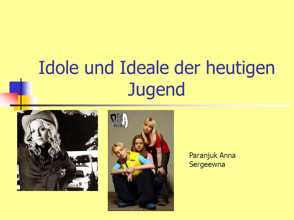 Idole und Ideale der heutigen Jugend Paranjuk Anna Sergeewna