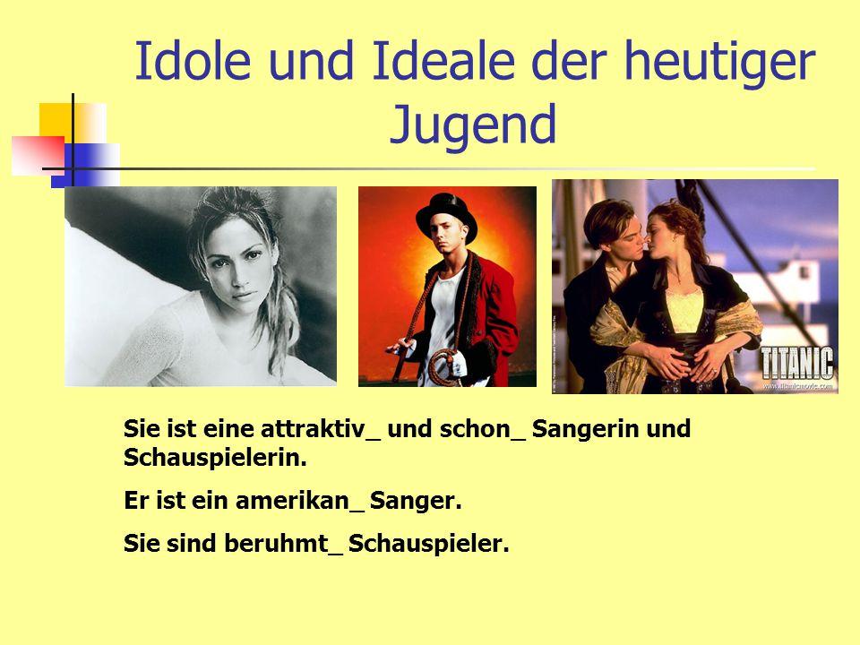 Idole und Ideale der heutiger Jugend Sie ist eine attraktiv_ und schon_ Sangerin und Schauspielerin. Er ist ein amerikan_ Sanger. Sie sind beruhmt_ Sc