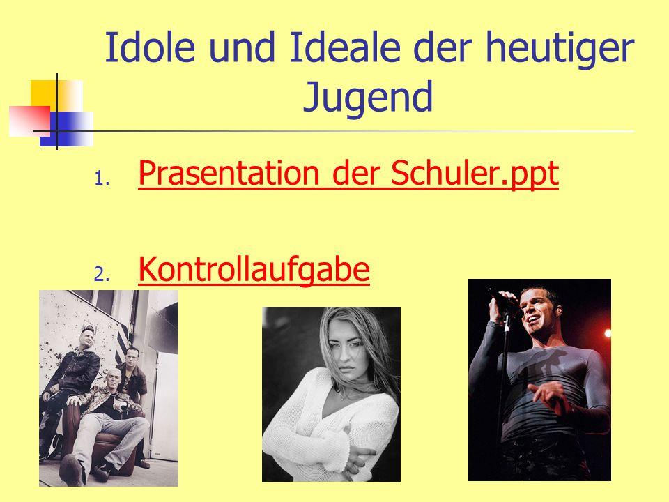 Idole und Ideale der heutiger Jugend 1. Prasentation der Schuler.ppt Prasentation der Schuler.ppt 2. Kontrollaufgabe Kontrollaufgabe