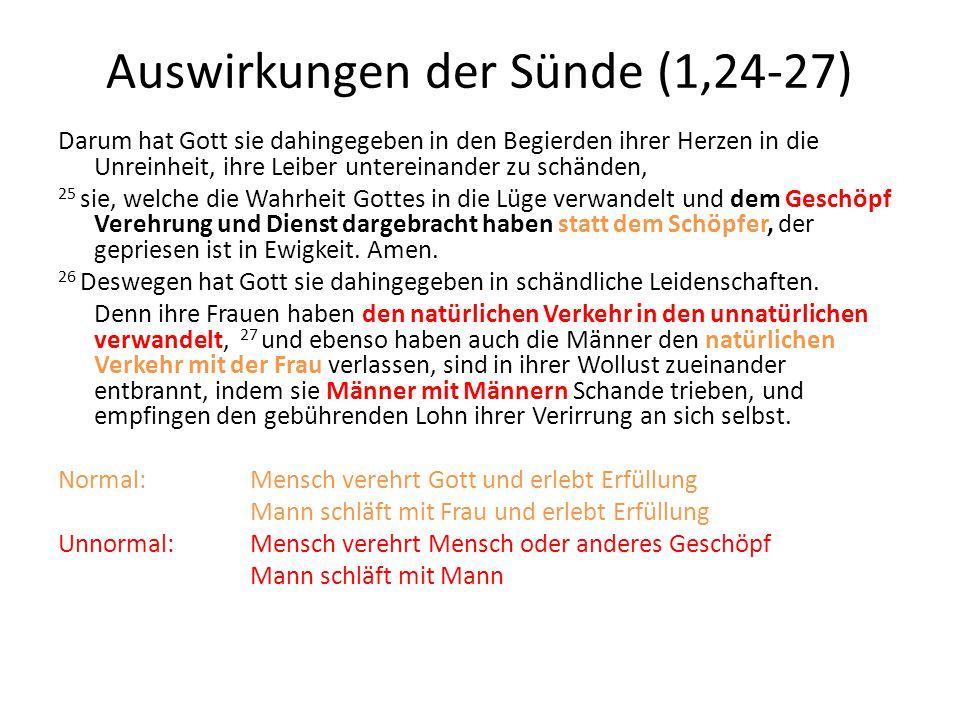 Auswirkungen der Sünde (1,24-27) Darum hat Gott sie dahingegeben in den Begierden ihrer Herzen in die Unreinheit, ihre Leiber untereinander zu schände