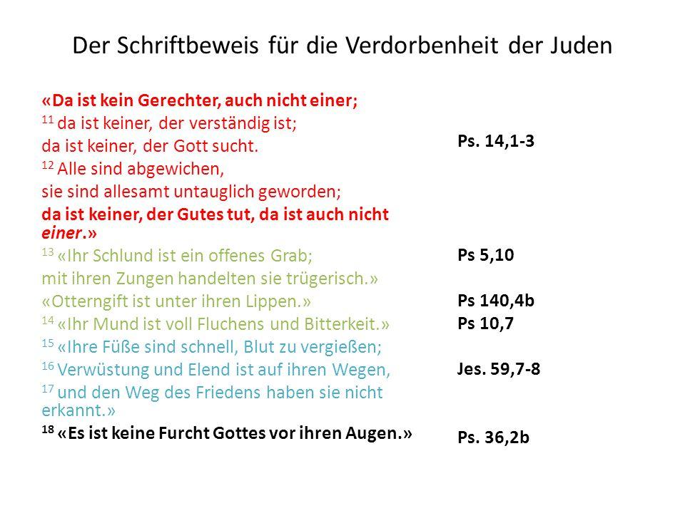 Der Schriftbeweis für die Verdorbenheit der Juden «Da ist kein Gerechter, auch nicht einer; 11 da ist keiner, der verständig ist; da ist keiner, der G