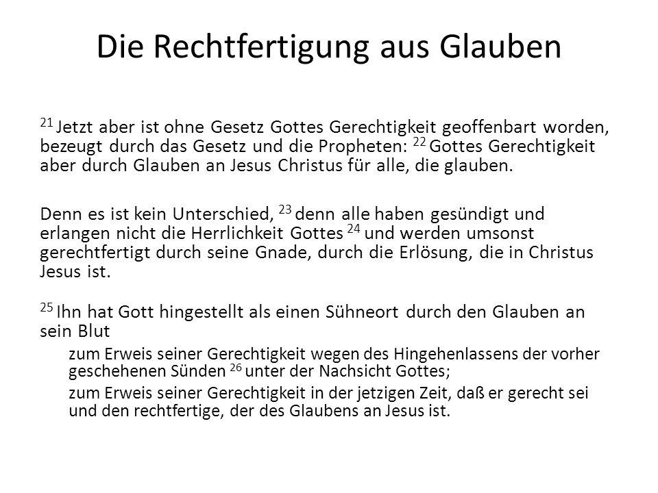 Die Rechtfertigung aus Glauben 21 Jetzt aber ist ohne Gesetz Gottes Gerechtigkeit geoffenbart worden, bezeugt durch das Gesetz und die Propheten: 22 G
