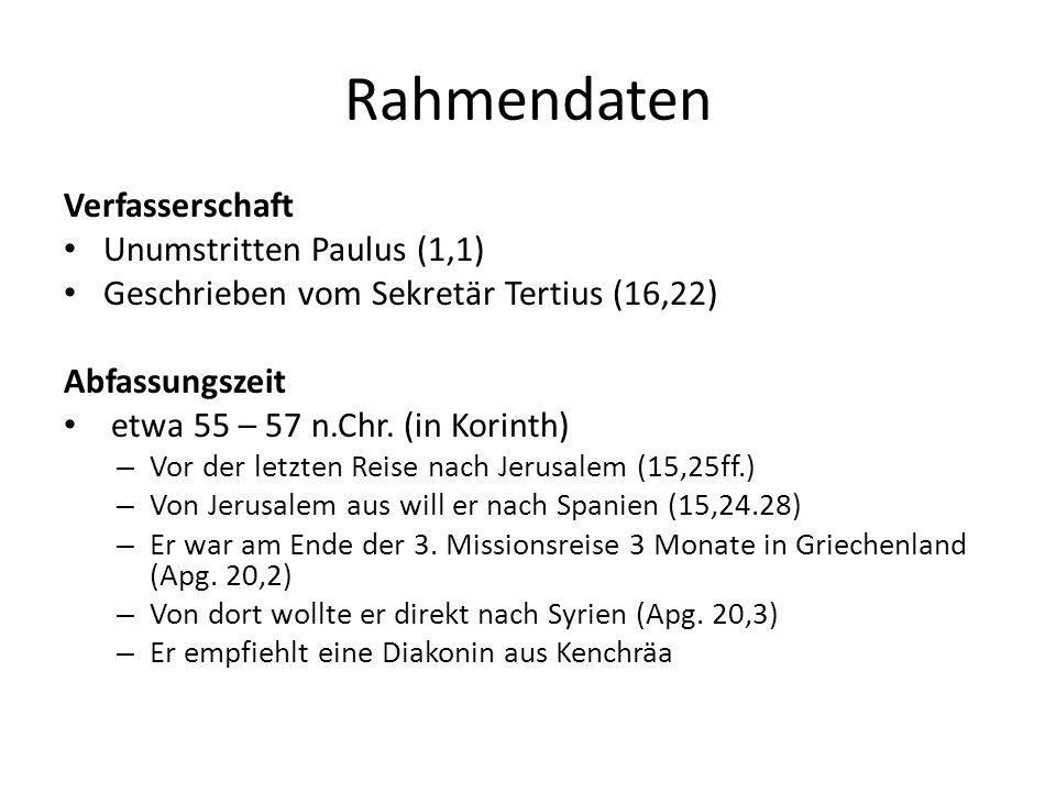 Rahmendaten Verfasserschaft Unumstritten Paulus (1,1) Geschrieben vom Sekretär Tertius (16,22) Abfassungszeit etwa 55 – 57 n.Chr. (in Korinth) – Vor d