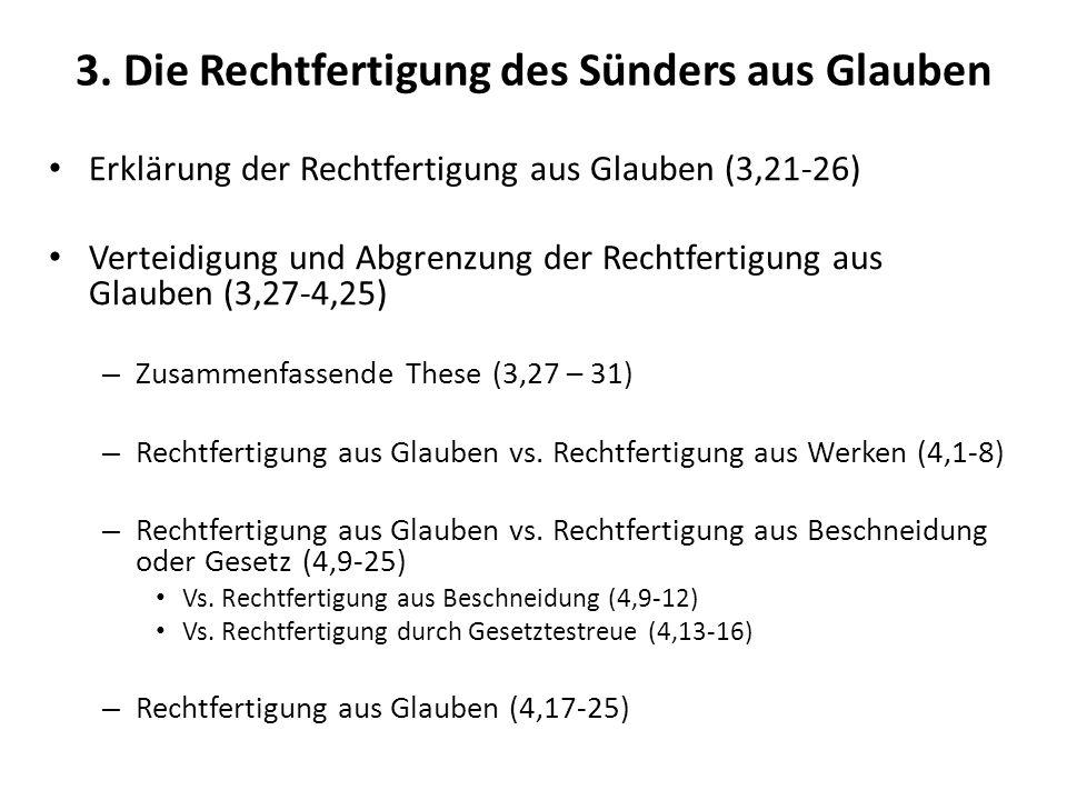 3. Die Rechtfertigung des Sünders aus Glauben Erklärung der Rechtfertigung aus Glauben (3,21-26) Verteidigung und Abgrenzung der Rechtfertigung aus Gl