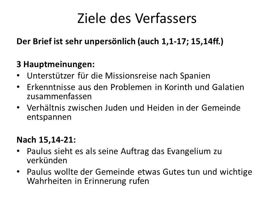 Ziele des Verfassers Der Brief ist sehr unpersönlich (auch 1,1-17; 15,14ff.) 3 Hauptmeinungen: Unterstützer für die Missionsreise nach Spanien Erkennt