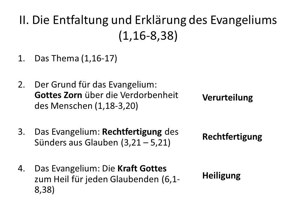 II. Die Entfaltung und Erklärung des Evangeliums (1,16-8,38) 1.Das Thema (1,16-17) 2.Der Grund für das Evangelium: Gottes Zorn über die Verdorbenheit
