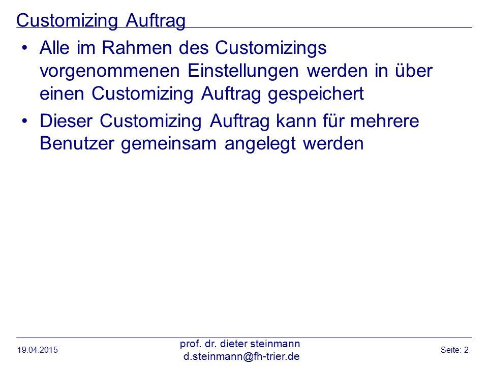 Customizing Auftrag Alle im Rahmen des Customizings vorgenommenen Einstellungen werden in über einen Customizing Auftrag gespeichert Dieser Customizing Auftrag kann für mehrere Benutzer gemeinsam angelegt werden 19.04.2015 prof.