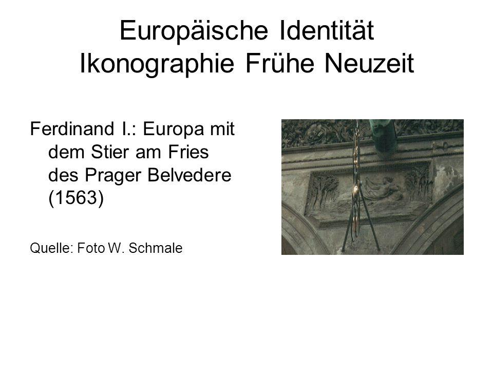Europäische Identität Ikonographie Frühe Neuzeit Ferdinand I.: Europa mit dem Stier am Fries des Prager Belvedere (1563) Quelle: Foto W. Schmale